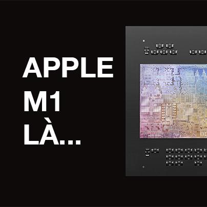 Apple M1 là…